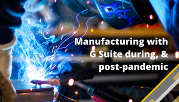 Manufacturing with G Suite during, and post-pandemic