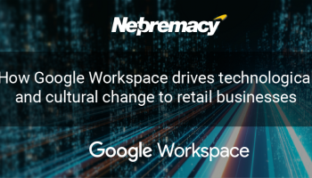 How Google Workspace drives technological and cultural change to retail businesses