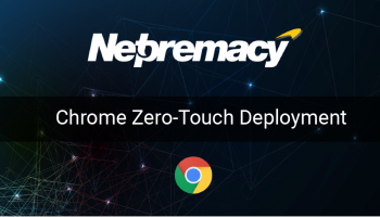 Zero Touch Deployment: Google Chrome Solution