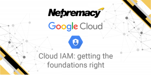 Cloud IAM getting the foundations right