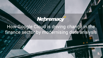 How Google Cloud is driving change in the finance sector by modernising data analysis