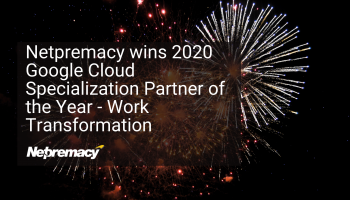 Netpremacy wins 2020 Google Cloud Specialization Partner of the Year – Work Transformation